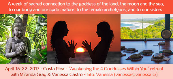 Embrace your female energies and cyclic nature, and learn practical ways to create wellbeing, success and fulfilment in all areas of your life – at work, in the home and in the bedroom. > http://www.vanessa.cr/awakening-4-goddesses-within-you-retreat/